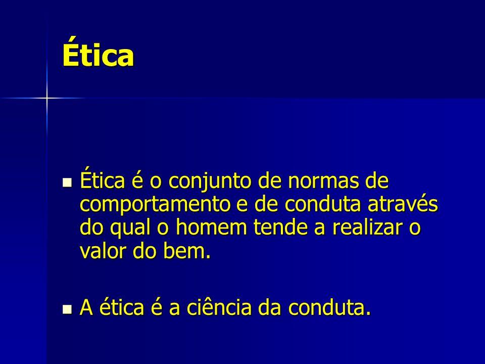 Ética Ética é o conjunto de normas de comportamento e de conduta através do qual o homem tende a realizar o valor do bem. Ética é o conjunto de normas