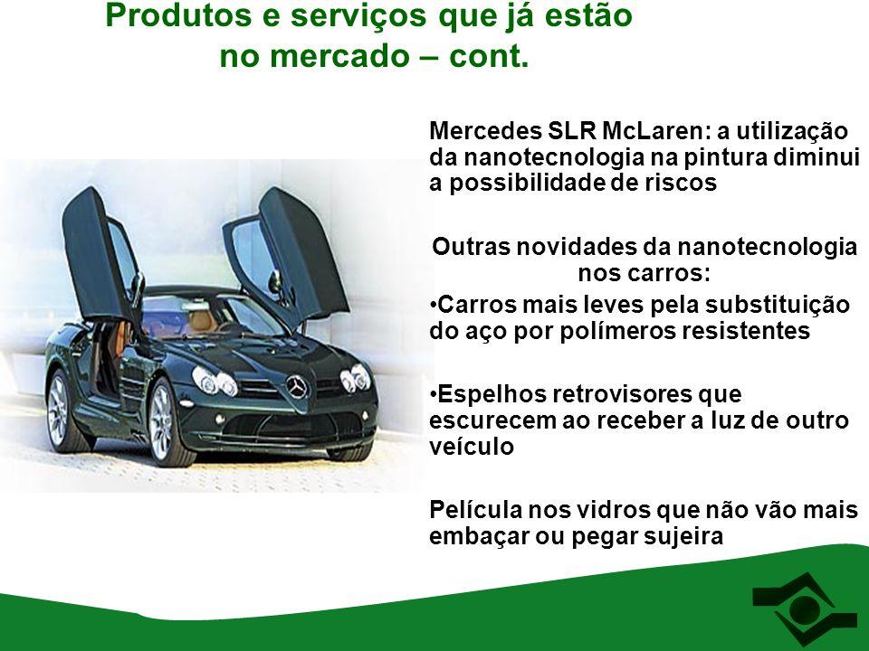 Produtos e serviços que já estão no mercado – cont. Mercedes SLR McLaren: a utilização da nanotecnologia na pintura diminui a possibilidade de riscos