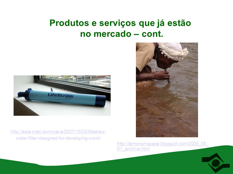 Produtos e serviços que já estão no mercado – cont. http://lemonsinspace.blogspot.com/2005_05_ 01_archive.html http://asia.cnet.com/crave/2007/10/24/l