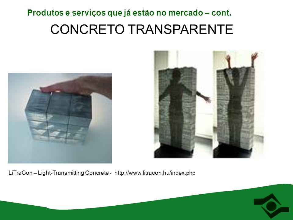 LiTraCon – Light-Transmitting Concrete - http://www.litracon.hu/index.php CONCRETO TRANSPARENTE Produtos e serviços que já estão no mercado – cont.