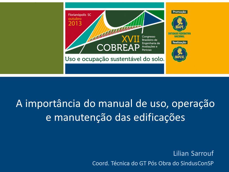 A importância do manual de uso, operação e manutenção das edificações Lilian Sarrouf Coord. Técnica do GT Pós Obra do SindusConSP