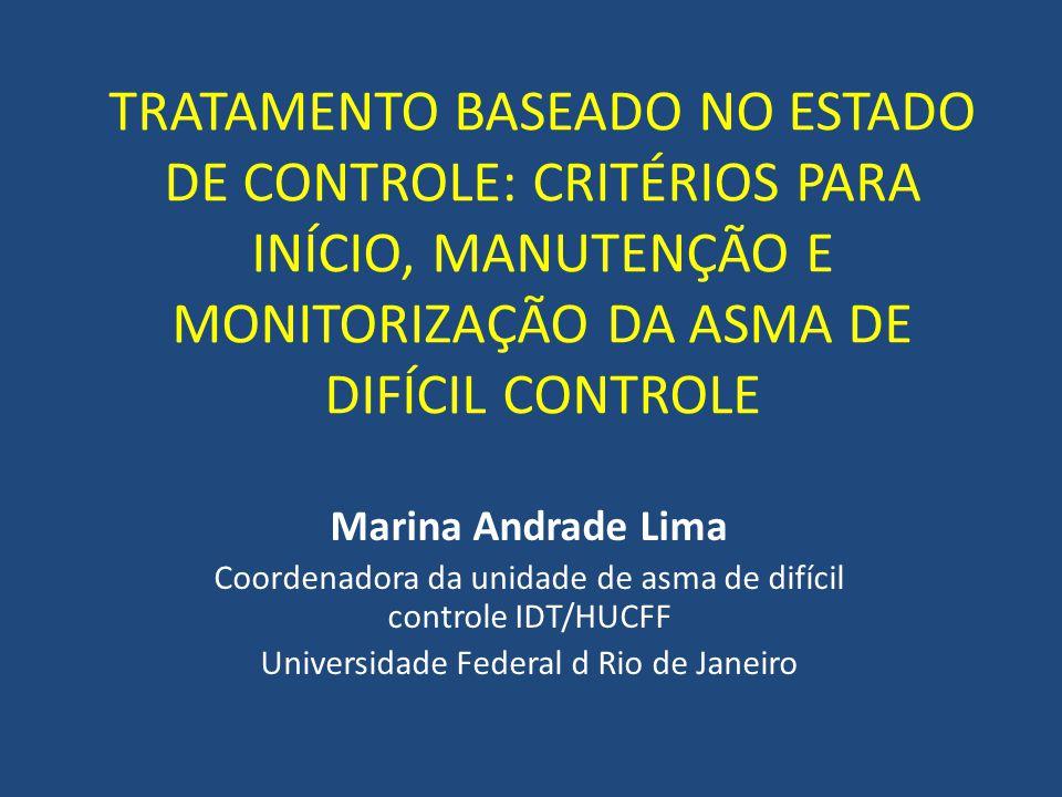 TRATAMENTO BASEADO NO ESTADO DE CONTROLE: CRITÉRIOS PARA INÍCIO, MANUTENÇÃO E MONITORIZAÇÃO DA ASMA DE DIFÍCIL CONTROLE Marina Andrade Lima Coordenado