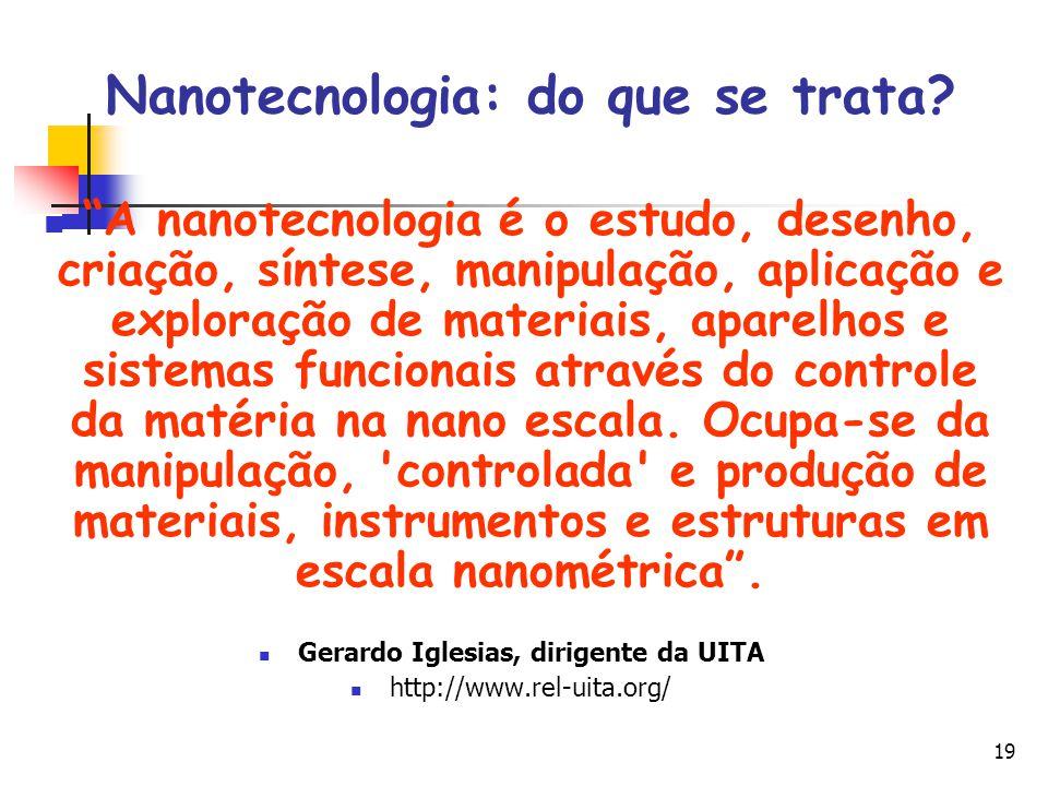 """19 Nanotecnologia: do que se trata? """"A nanotecnologia é o estudo, desenho, criação, síntese, manipulação, aplicação e exploração de materiais, aparelh"""