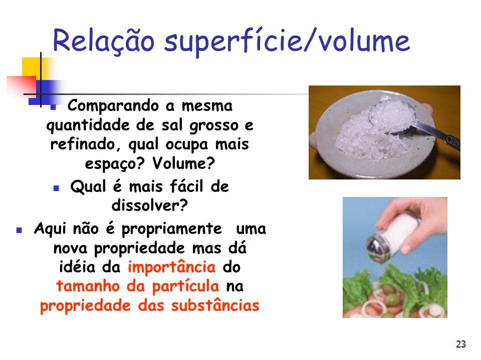 23 Relação superfície/volume Comparando a mesma quantidade de sal grosso e refinado, qual ocupa mais espaço? Volume? Qual é mais fácil de dissolver? A