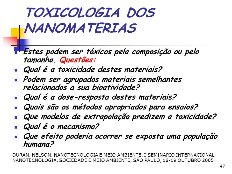 47 TOXICOLOGIA DOS NANOMATERIAS Estes podem ser tóxicos pela composição ou pelo tamanho. Questões: Qual é a toxicidade destes materiais? Podem ser agr
