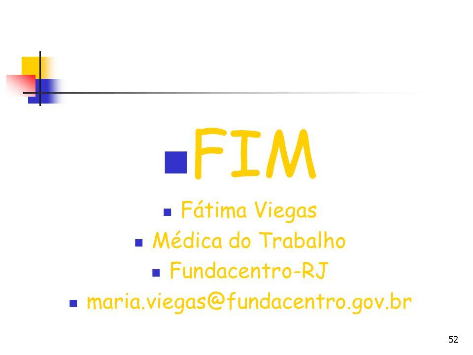 52 FIM Fátima Viegas Médica do Trabalho Fundacentro-RJ maria.viegas@fundacentro.gov.br