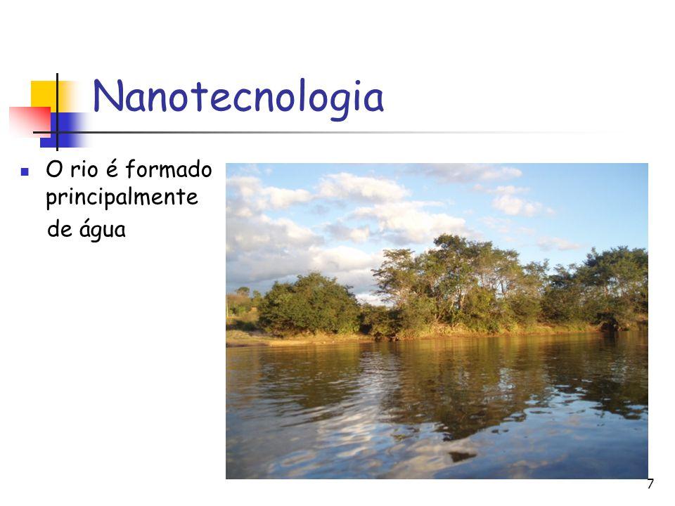 7 Nanotecnologia O rio é formado principalmente de água