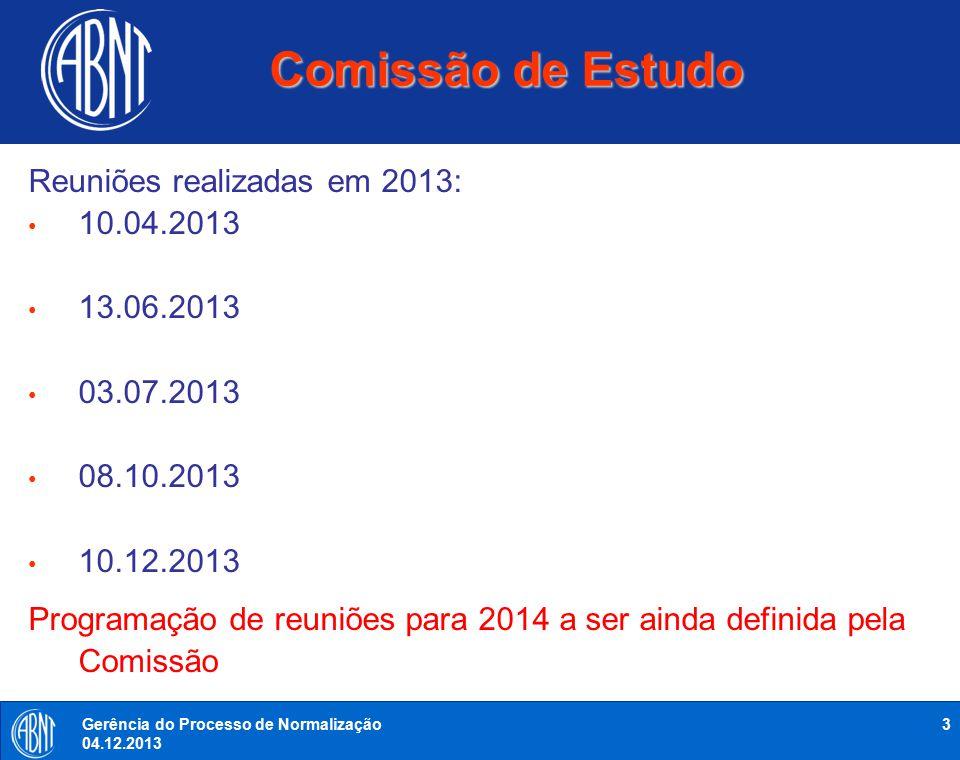 3Gerência do Processo de Normalização 04.12.2013 Comissão de Estudo Reuniões realizadas em 2013: 10.04.2013 13.06.2013 03.07.2013 08.10.2013 10.12.201