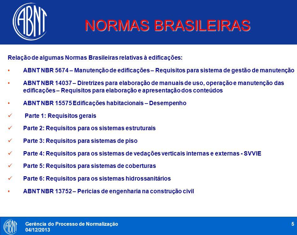 NORMAS BRASILEIRAS 5Gerência do Processo de Normalização 04/12/2013 Relação de algumas Normas Brasileiras relativas à edificações: ABNT NBR 5674 – Man