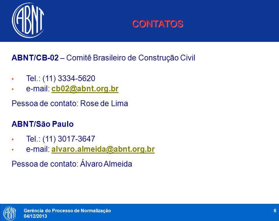 CONTATOS 6Gerência do Processo de Normalização 04/12/2013 ABNT/CB-02 – Comitê Brasileiro de Construção Civil Tel.: (11) 3334-5620 e-mail: cb02@abnt.or
