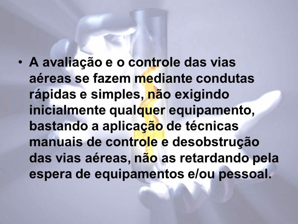 A avaliação e o controle das vias aéreas se fazem mediante condutas rápidas e simples, não exigindo inicialmente qualquer equipamento, bastando a apli