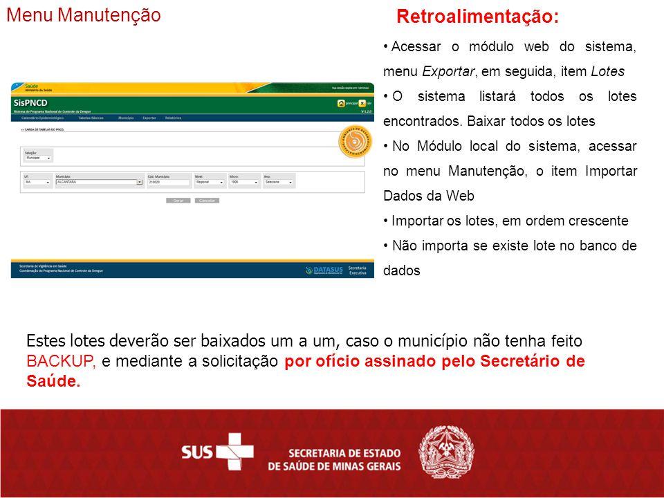 Menu Manutenção Acessar o módulo web do sistema, menu Exportar, em seguida, item Lotes O sistema listará todos os lotes encontrados.