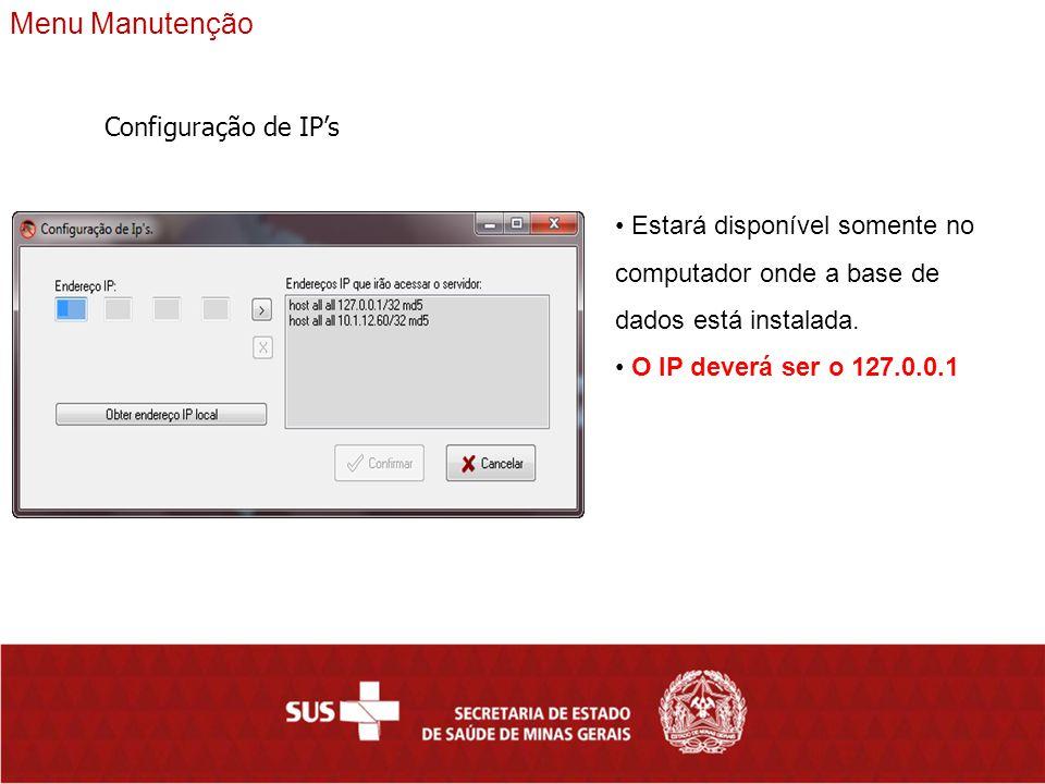 Menu Manutenção Estará disponível somente no computador onde a base de dados está instalada.