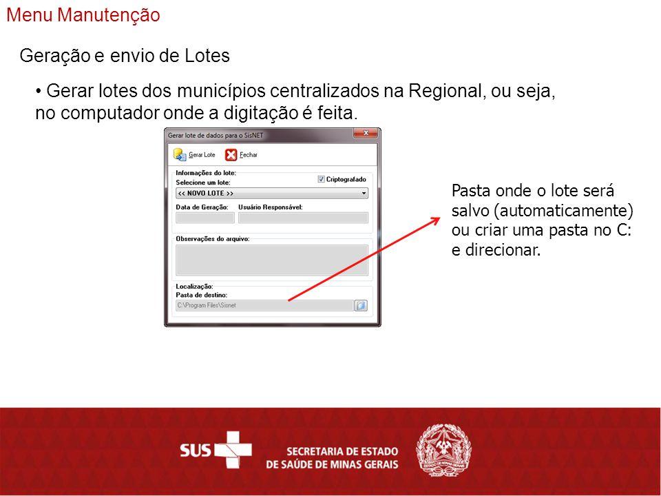 Menu Manutenção Geração e envio de Lotes Gerar lotes dos municípios centralizados na Regional, ou seja, no computador onde a digitação é feita.