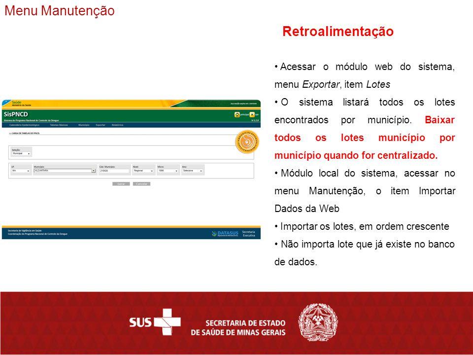 Menu Manutenção Acessar o módulo web do sistema, menu Exportar, item Lotes O sistema listará todos os lotes encontrados por município.