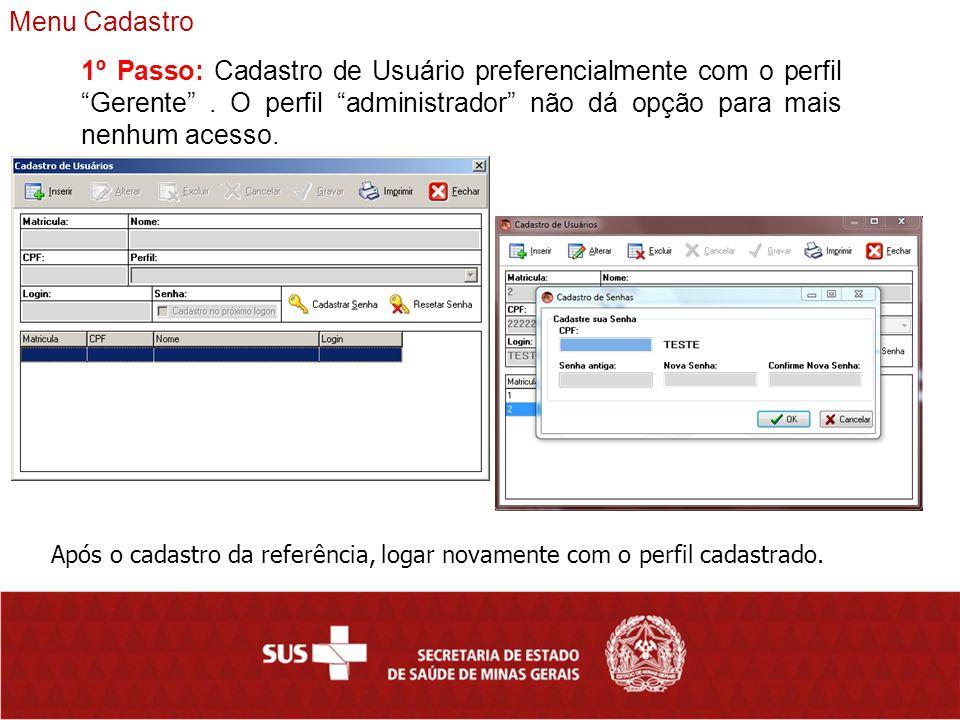 1º Passo: Cadastro de Usuário preferencialmente com o perfil Gerente .