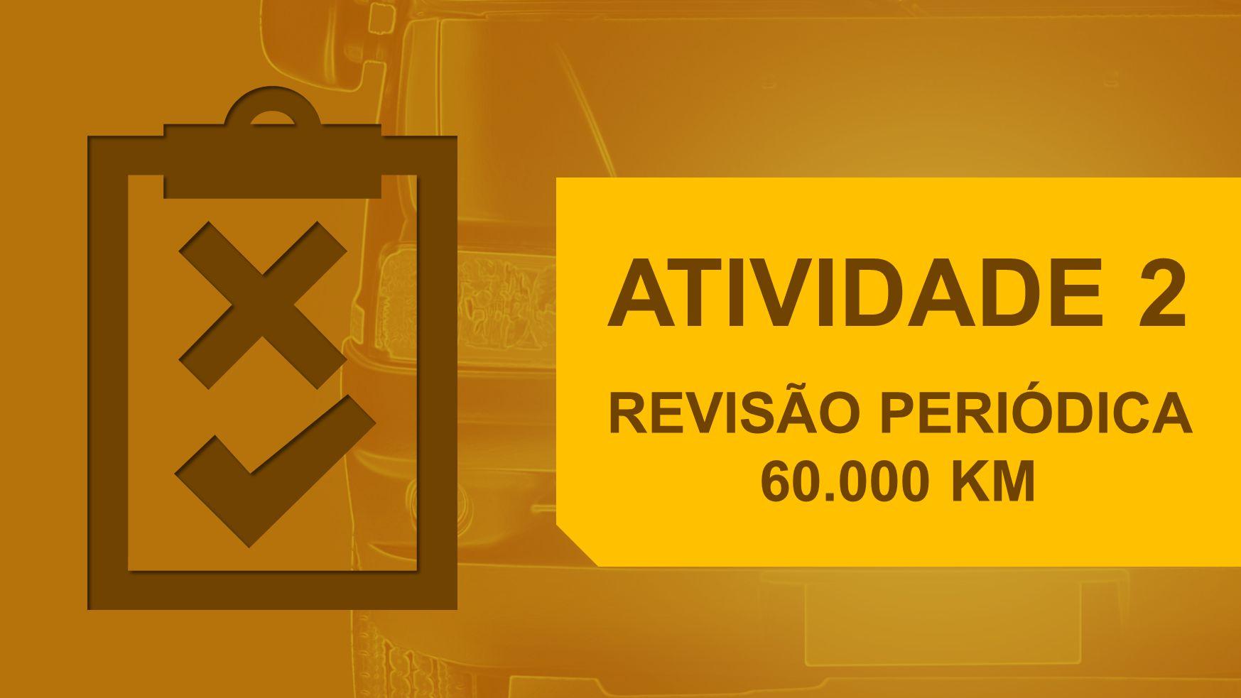 ATIVIDADE 2 REVISÃO PERIÓDICA 60.000 KM