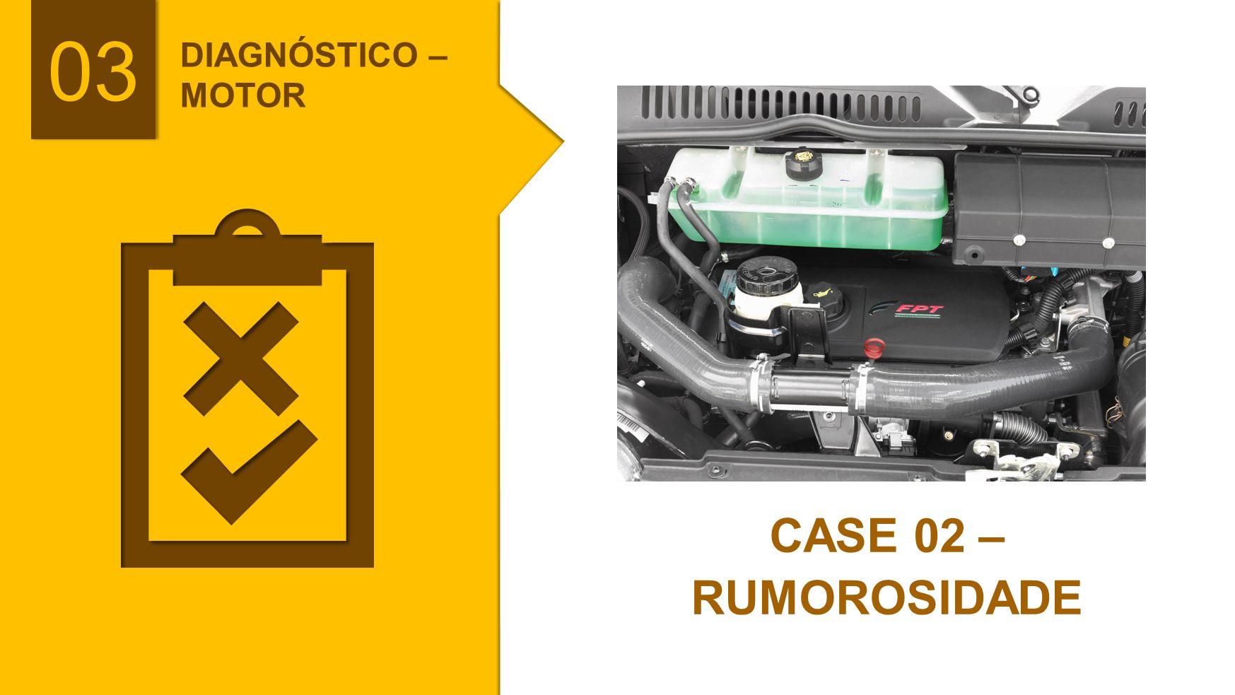 DIAGNÓSTICO – MOTOR CASE 02 – RUMOROSIDADE 03