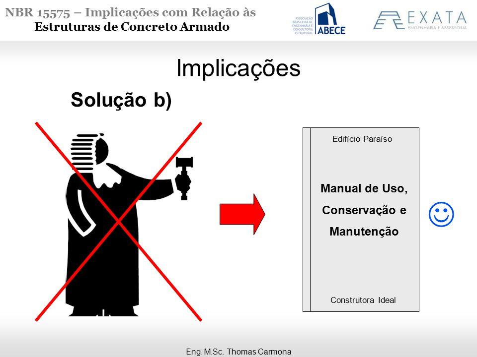 NBR 15575 – Implicações com Relação às Estruturas de Concreto Armado Implicações Eng. M.Sc. Thomas Carmona Solução b) Manual de Uso, Conservação e Man