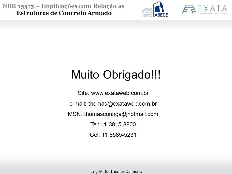 NBR 15575 – Implicações com Relação às Estruturas de Concreto Armado Muito Obrigado!!! Eng. M.Sc. Thomas Carmona Site: www.exataweb.com.br e-mail: tho