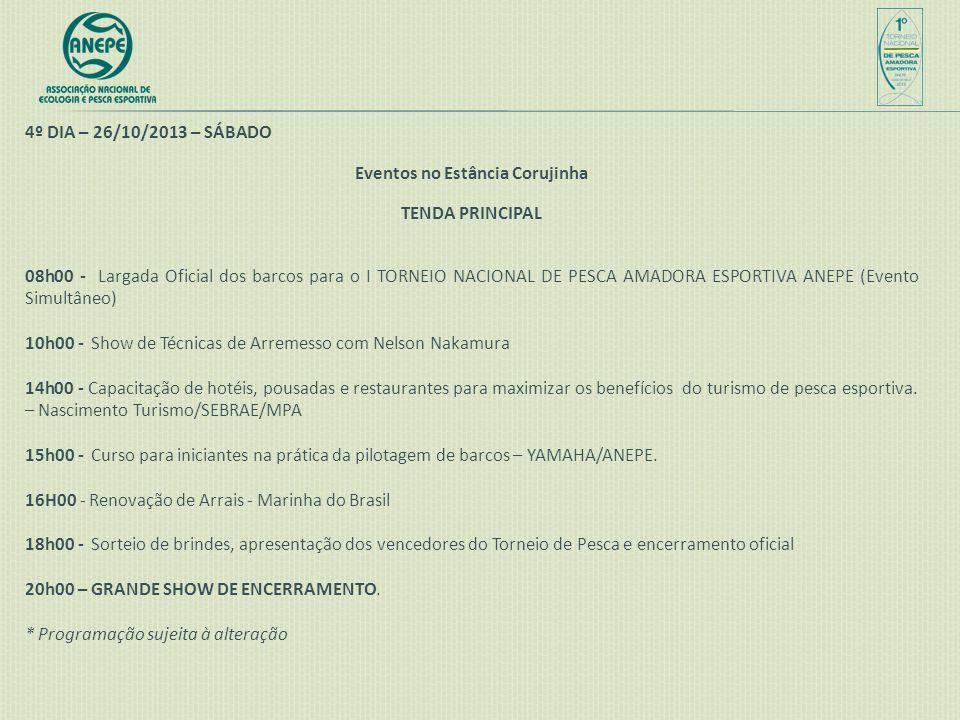 4º DIA – 26/10/2013 – SÁBADO Eventos no Estância Corujinha TENDA PRINCIPAL 08h00 - Largada Oficial dos barcos para o I TORNEIO NACIONAL DE PESCA AMADO