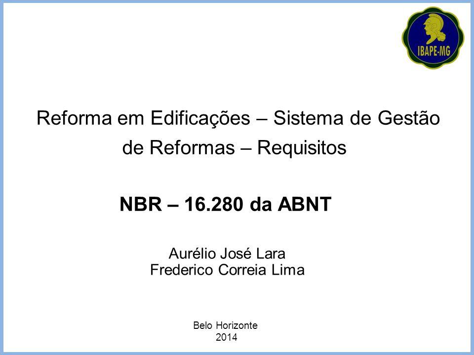 Belo Horizonte 2014 Reforma em Edificações – Sistema de Gestão de Reformas – Requisitos NBR – 16.280 da ABNT Aurélio José Lara Frederico Correia Lima