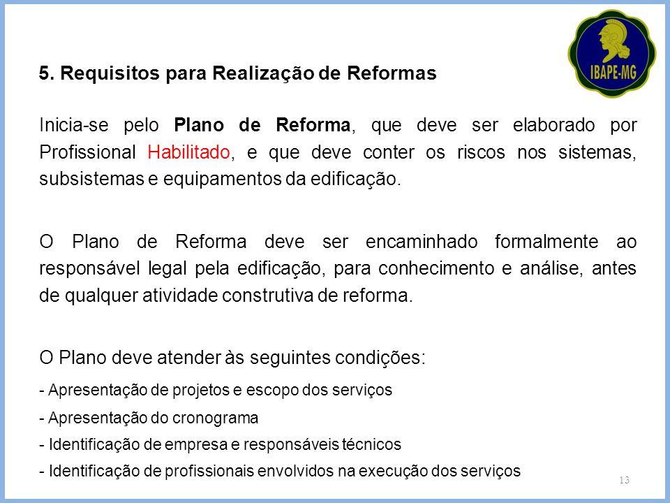 13 5. Requisitos para Realização de Reformas Inicia-se pelo Plano de Reforma, que deve ser elaborado por Profissional Habilitado, e que deve conter os