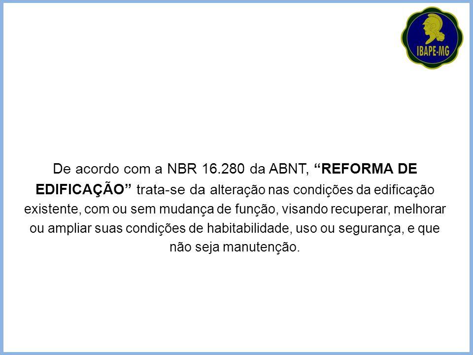 """De acordo com a NBR 16.280 da ABNT, """"REFORMA DE EDIFICAÇÃO"""" trata-se da a lteração nas condições da edificação existente, com ou sem mudança de função"""