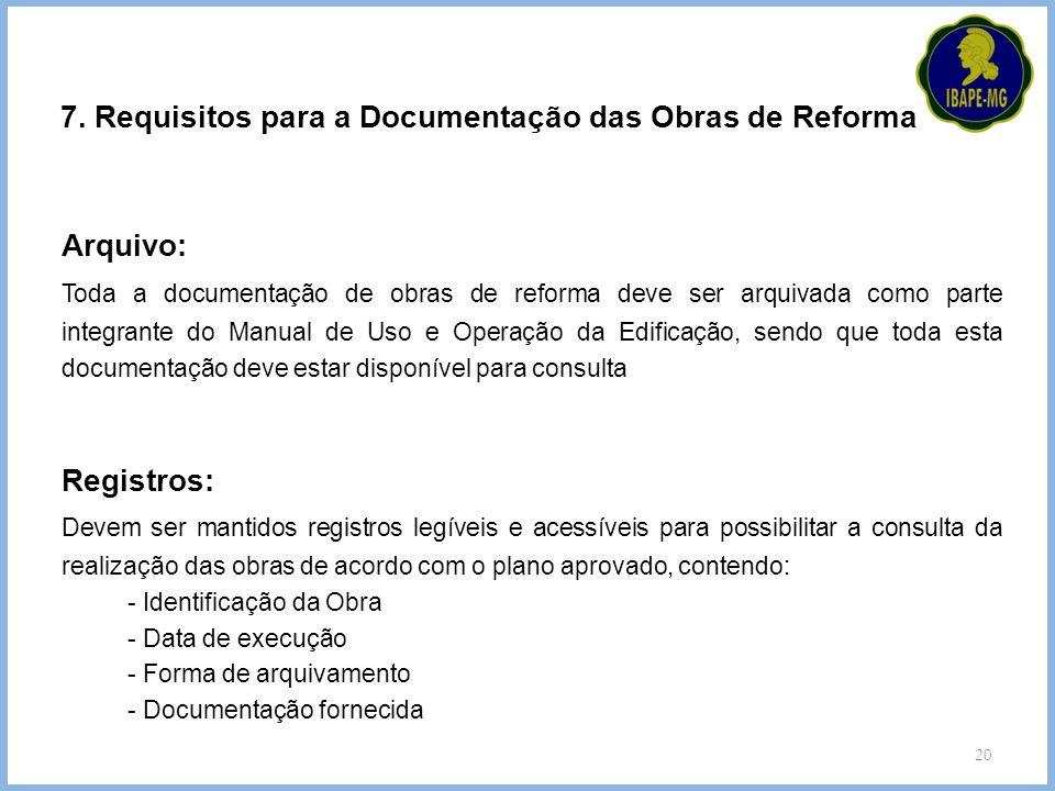 20 7. Requisitos para a Documentação das Obras de Reforma Arquivo: Toda a documentação de obras de reforma deve ser arquivada como parte integrante do