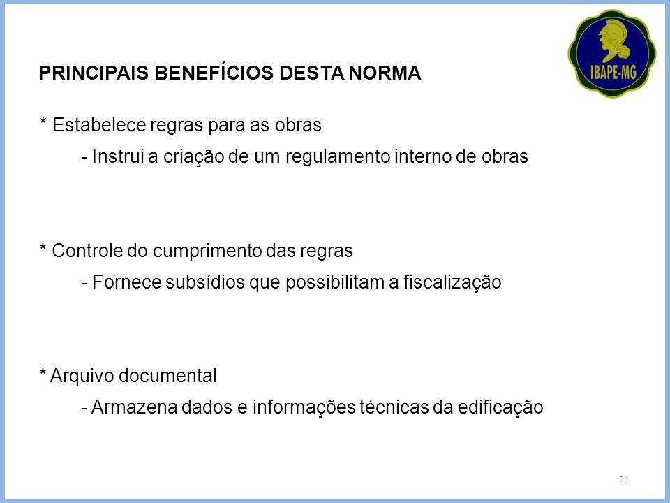 21 PRINCIPAIS BENEFÍCIOS DESTA NORMA * Estabelece regras para as obras - Instrui a criação de um regulamento interno de obras * Controle do cumpriment