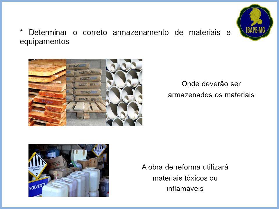 A obra de reforma utilizará materiais tóxicos ou inflamáveis * Determinar o correto armazenamento de materiais e equipamentos Onde deverão ser armazen