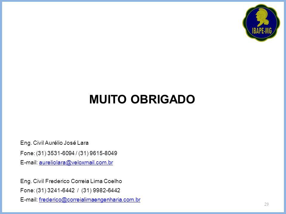 29 MUITO OBRIGADO Eng. Civil Aurélio José Lara Fone: (31) 3531-6094 / (31) 9615-8049 E-mail: aureliolara@veloxmail.com.braureliolara@veloxmail.com.br