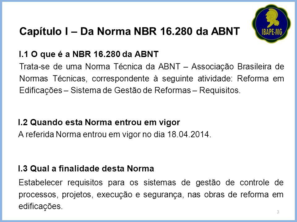 Trata-se de uma Norma Técnica da ABNT – Associação Brasileira de Normas Técnicas, correspondente à seguinte atividade: Reforma em Edificações – Sistem