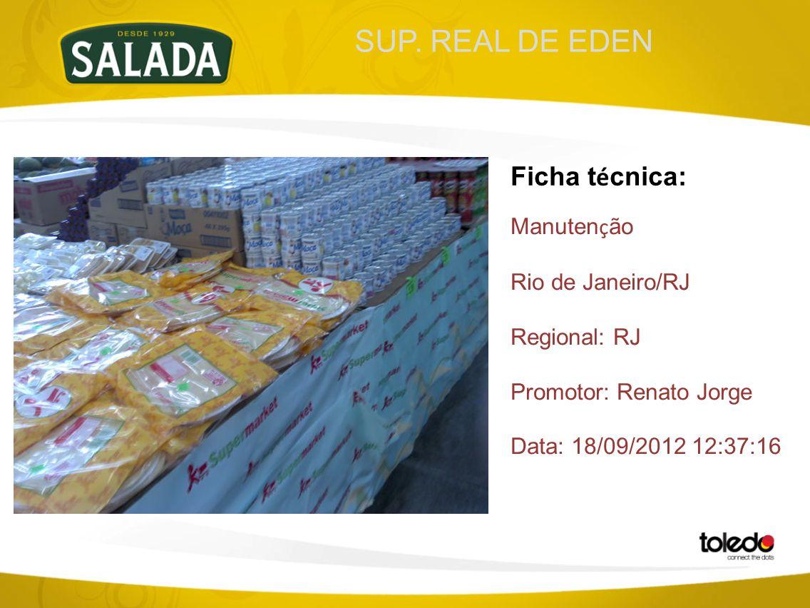 SUP. REAL DE EDEN Ficha t é cnica: Manuten ç ão Rio de Janeiro/RJ Regional: RJ Promotor: Renato Jorge Data: 18/09/2012 12:37:16