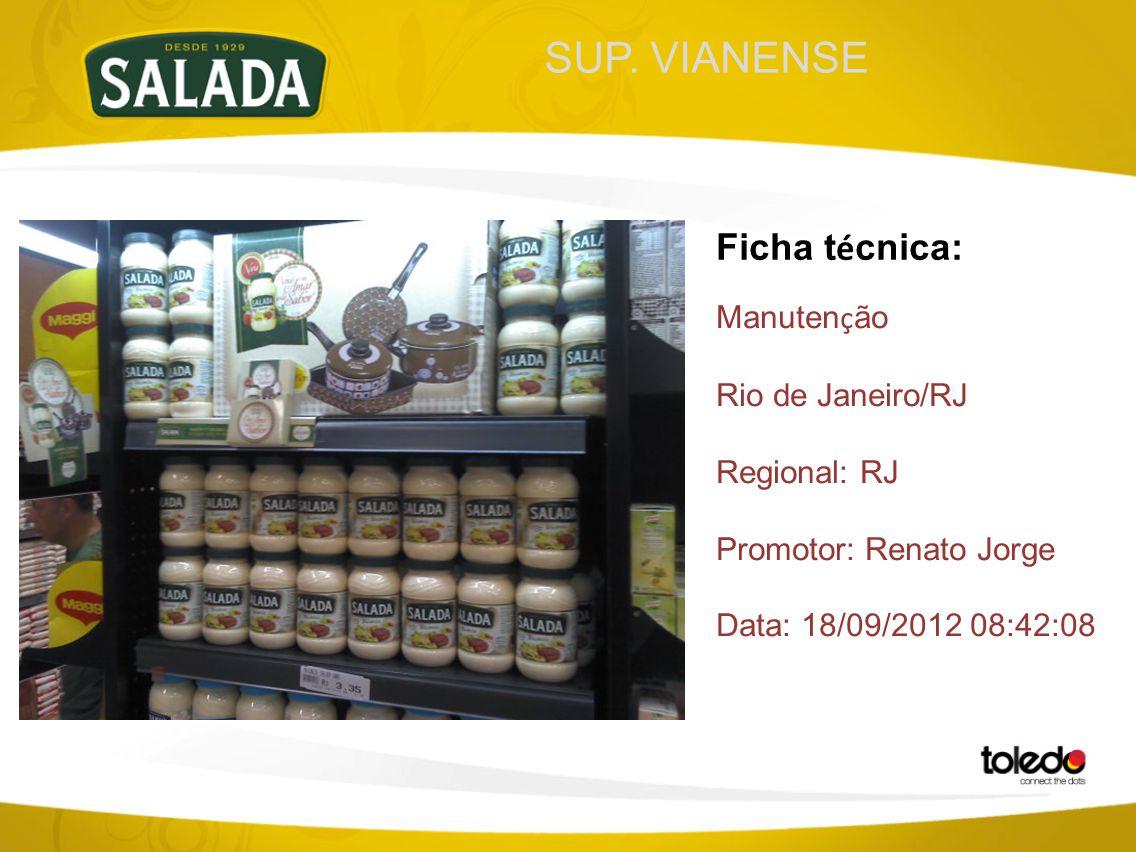 SUP. VIANENSE Ficha t é cnica: Manuten ç ão Rio de Janeiro/RJ Regional: RJ Promotor: Renato Jorge Data: 18/09/2012 08:42:08