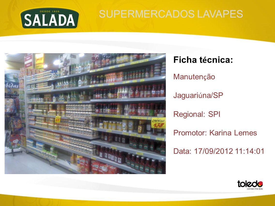 SUPERMERCADOS LAVAPES Ficha t é cnica: Manuten ç ão Jaguari ú na/SP Regional: SPI Promotor: Karina Lemes Data: 17/09/2012 11:14:01