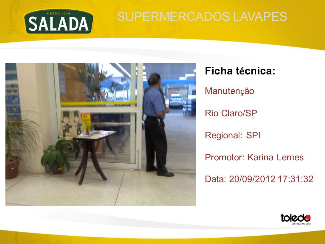 SUPERMERCADOS LAVAPES Ficha t é cnica: Manuten ç ão Rio Claro/SP Regional: SPI Promotor: Karina Lemes Data: 20/09/2012 17:31:32