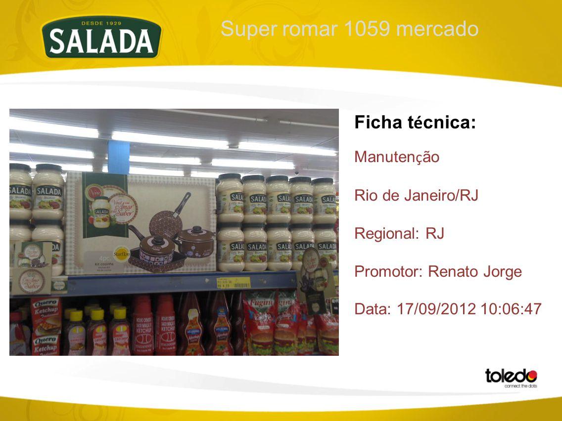 Super romar 1059 mercado Ficha t é cnica: Manuten ç ão Rio de Janeiro/RJ Regional: RJ Promotor: Renato Jorge Data: 17/09/2012 10:06:47