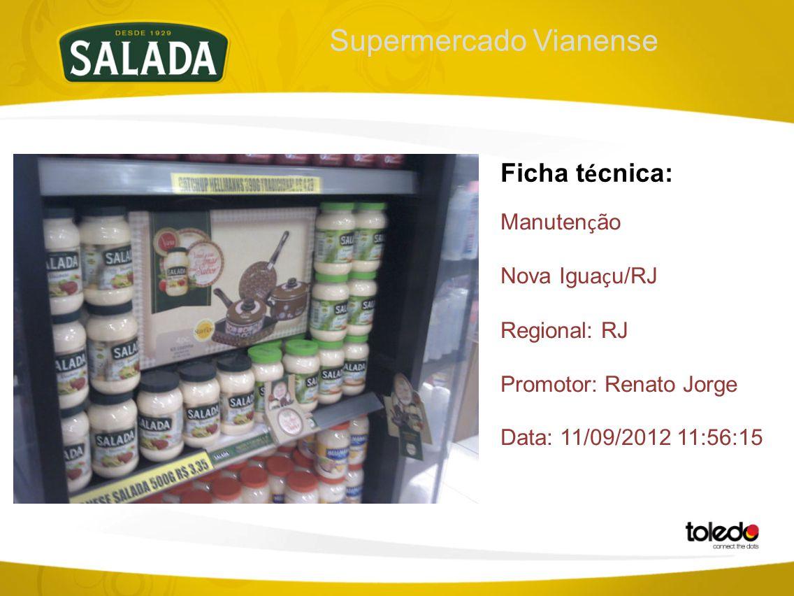 Supermercado Vianense Ficha t é cnica: Manuten ç ão Nova Igua ç u/RJ Regional: RJ Promotor: Renato Jorge Data: 11/09/2012 11:56:15