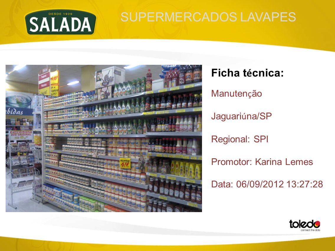 SUPERMERCADOS LAVAPES Ficha t é cnica: Manuten ç ão Jaguari ú na/SP Regional: SPI Promotor: Karina Lemes Data: 06/09/2012 13:27:28