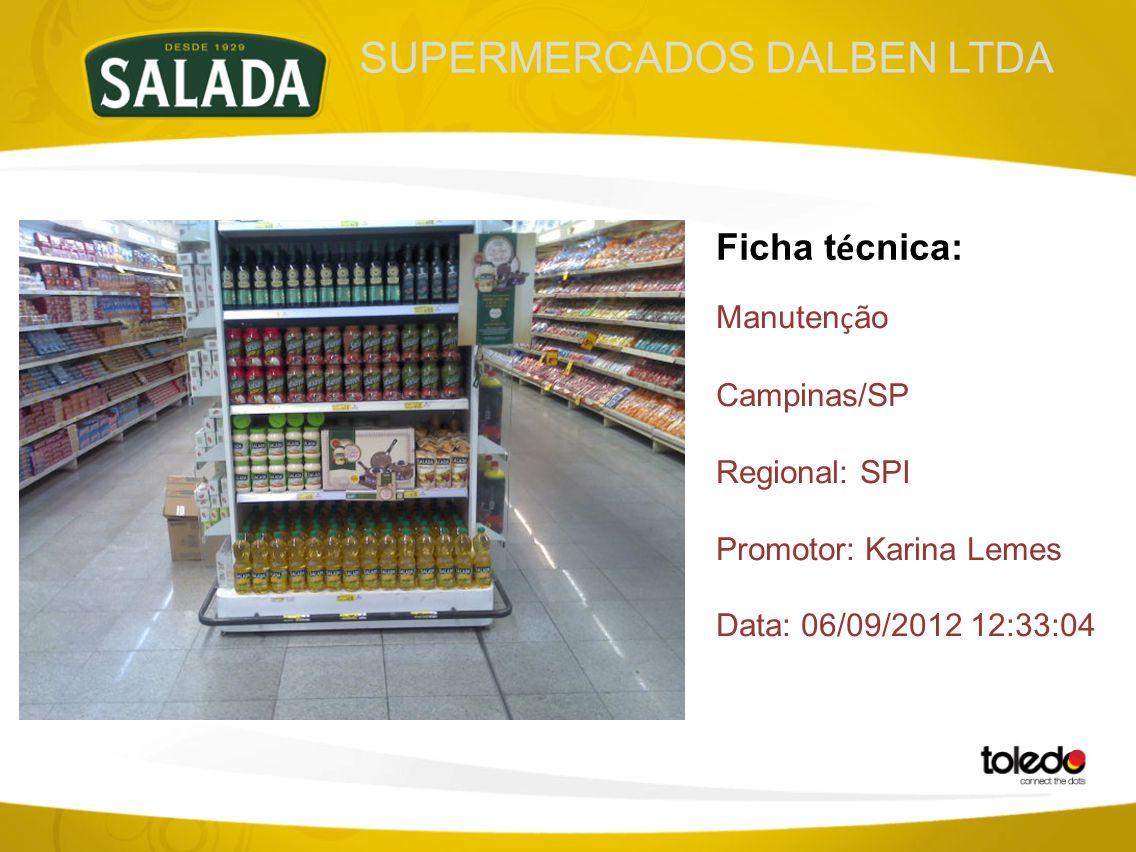 SUPERMERCADOS DALBEN LTDA Ficha t é cnica: Manuten ç ão Campinas/SP Regional: SPI Promotor: Karina Lemes Data: 06/09/2012 12:33:04