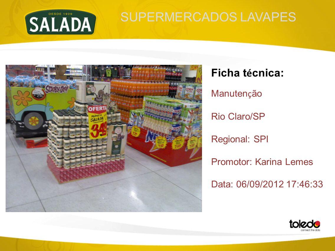 SUPERMERCADOS LAVAPES Ficha t é cnica: Manuten ç ão Rio Claro/SP Regional: SPI Promotor: Karina Lemes Data: 06/09/2012 17:46:33