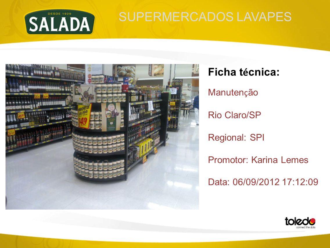 SUPERMERCADOS LAVAPES Ficha t é cnica: Manuten ç ão Rio Claro/SP Regional: SPI Promotor: Karina Lemes Data: 06/09/2012 17:12:09