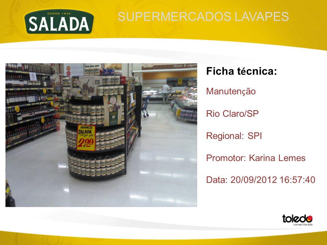SUPERMERCADOS LAVAPES Ficha t é cnica: Manuten ç ão Rio Claro/SP Regional: SPI Promotor: Karina Lemes Data: 20/09/2012 16:57:40