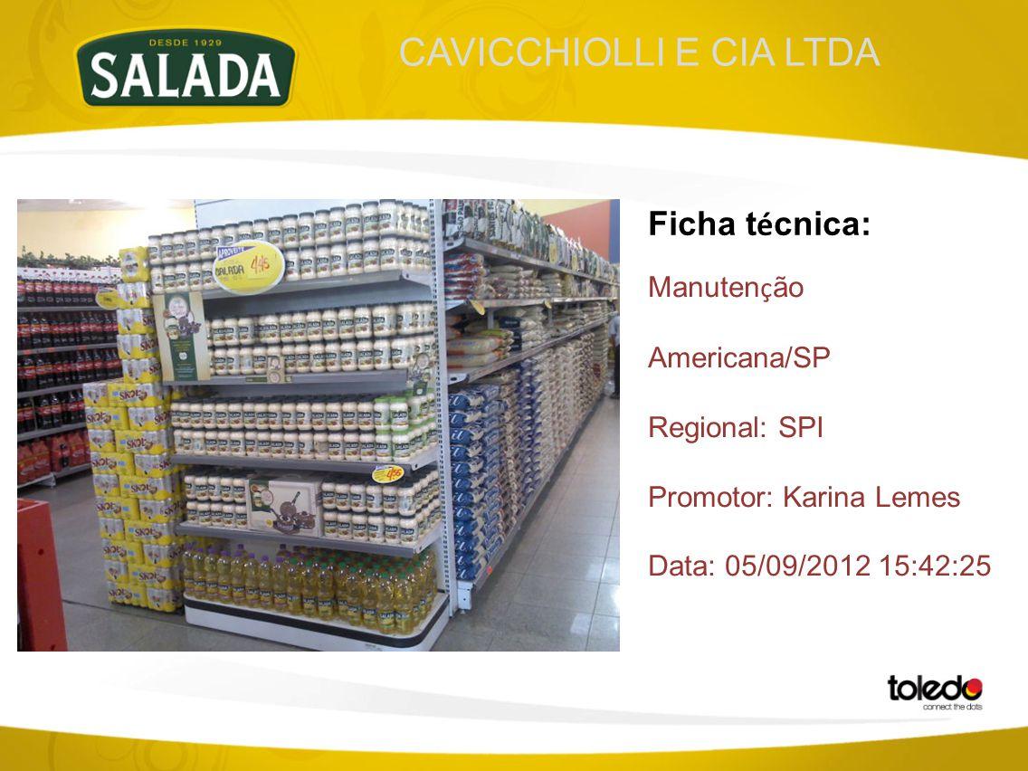 CAVICCHIOLLI E CIA LTDA Ficha t é cnica: Manuten ç ão Americana/SP Regional: SPI Promotor: Karina Lemes Data: 05/09/2012 15:42:25