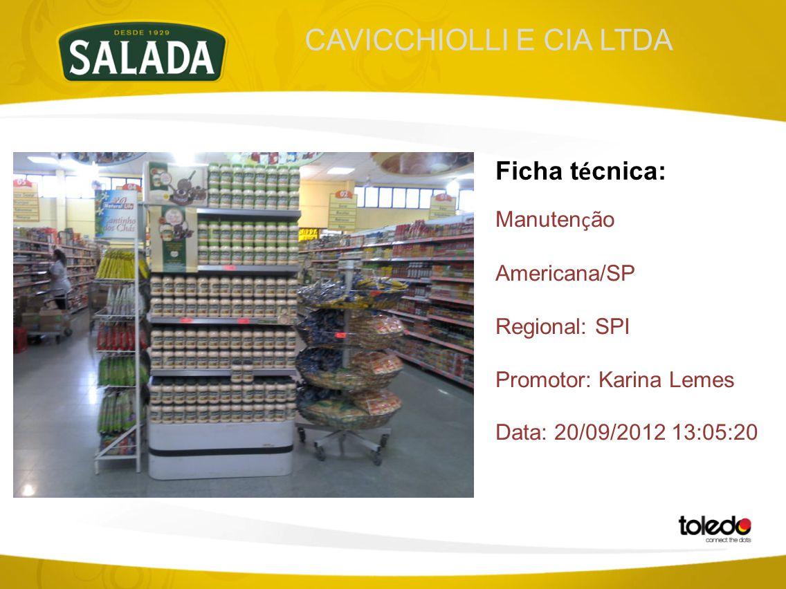 CAVICCHIOLLI E CIA LTDA Ficha t é cnica: Manuten ç ão Americana/SP Regional: SPI Promotor: Karina Lemes Data: 20/09/2012 13:05:20