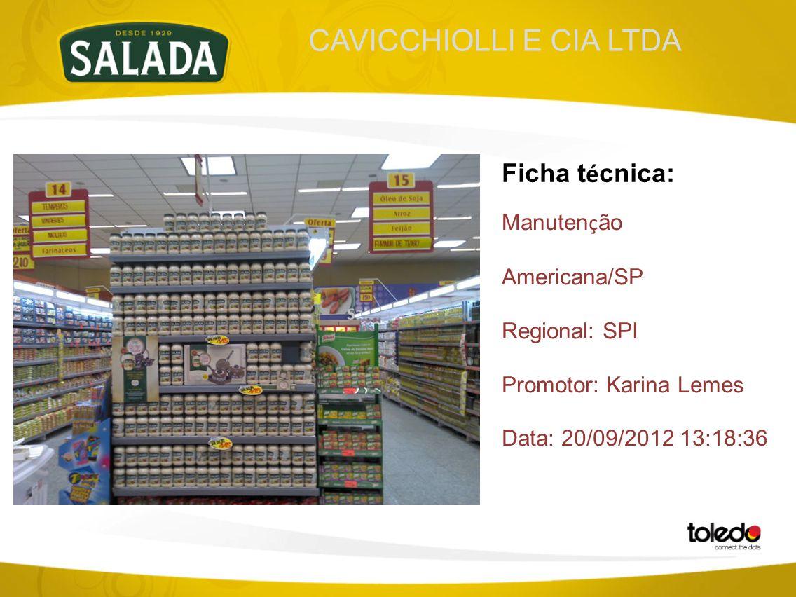 CAVICCHIOLLI E CIA LTDA Ficha t é cnica: Manuten ç ão Americana/SP Regional: SPI Promotor: Karina Lemes Data: 20/09/2012 13:18:36