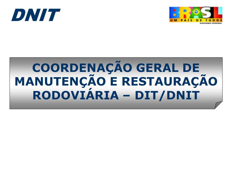 COORDENAÇÃO GERAL DE MANUTENÇÃO E RESTAURAÇÃO RODOVIÁRIA – DIT/DNIT DNIT