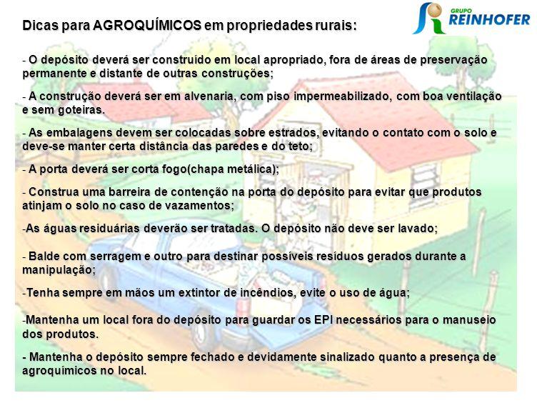 Dicas para AGROQUÍMICOS em propriedades rurais: - O depósito deverá ser construído em local apropriado, fora de áreas de preservação permanente e dist