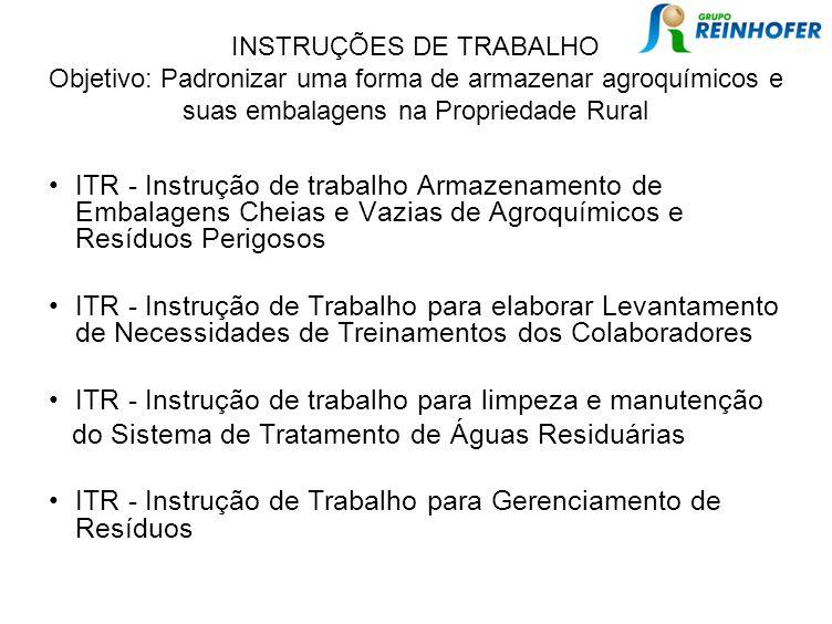 INSTRUÇÕES DE TRABALHO Objetivo: Padronizar uma forma de armazenar agroquímicos e suas embalagens na Propriedade Rural ITR - Instrução de trabalho Arm